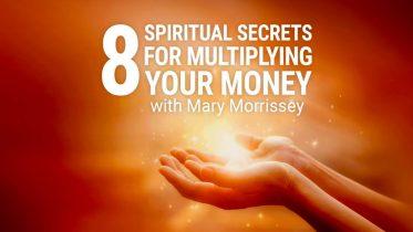 Mary Morrisey - 8 Spiritual Secrets for Multiplying Your Money