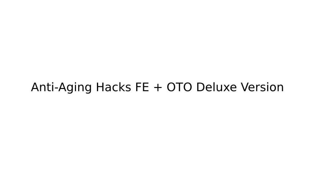 Anti-Aging Hacks FE + OTO Deluxe Version